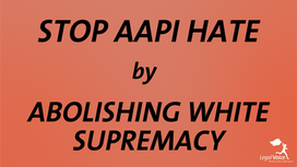 Stop AAPI Hate by Abolishing White Supremacy