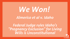 """Federal Court Rules Idaho's """"Pregnancy Exclusion"""" For Living Wills Is Unconstitutional"""