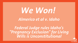 "Federal Court Rules Idaho's ""Pregnancy Exclusion"" For Living Wills Is Unconstitutional"