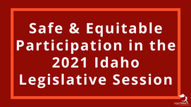 Defer the Idaho Legislative Session or Ensure Equitable and Safe Access