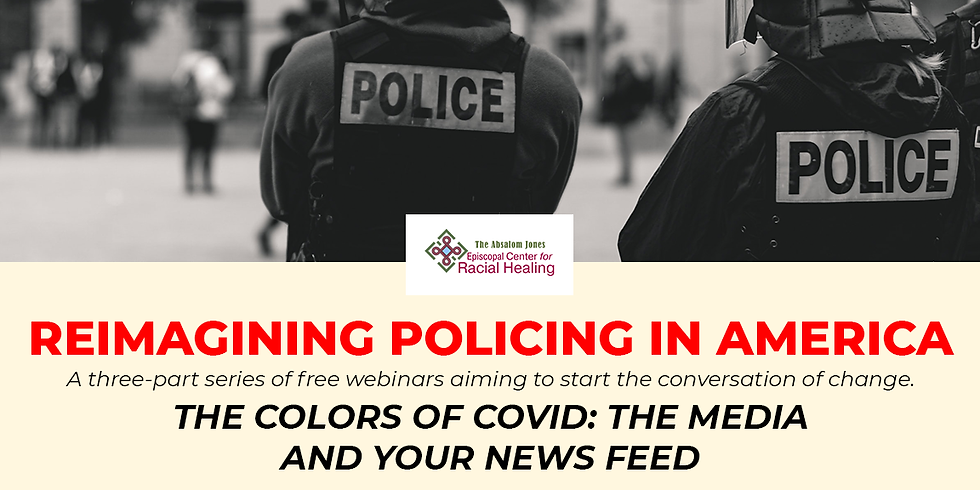Reimagining Policing: The Colors of COVID: The Media and Your News Feed