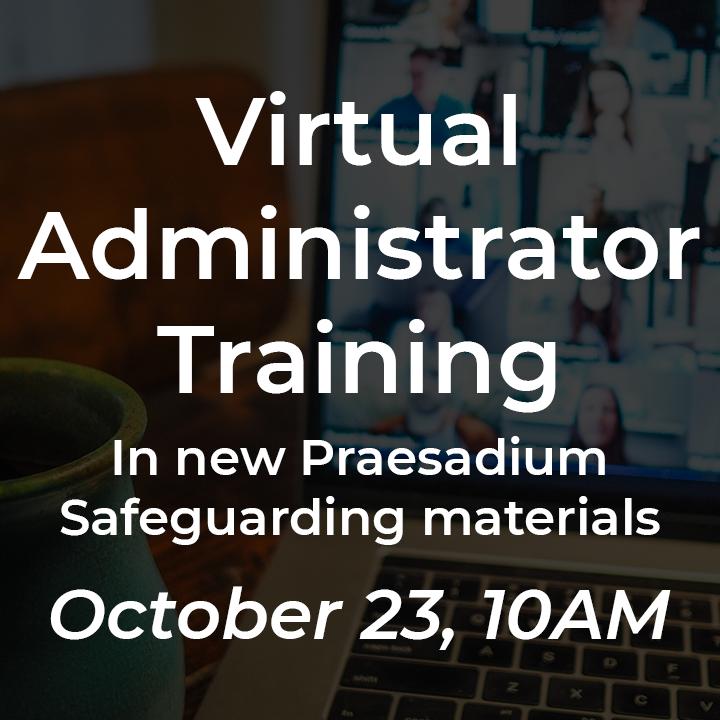 Virtual Administrator Training in New Praesadium Safeguarding materials