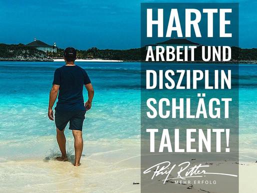 Harte Arbeit und Disziplin schlägt Talent!