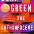 John Green takes on the Anthropocene