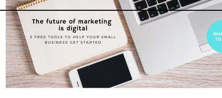 The future of marketing is digital. Here are 5 free tools to help your small business get started.