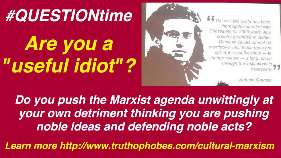 "Christians fooled by Cultural Marxism have become ""Useful Idiots"" to the Marxist Ideology"