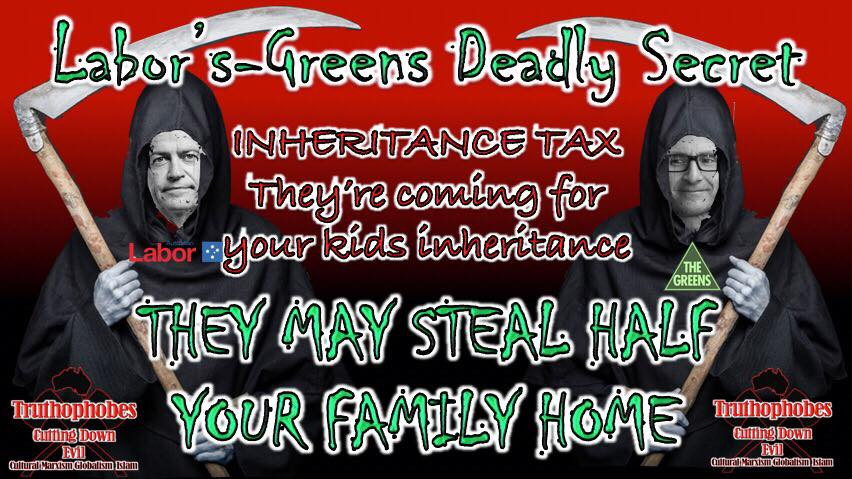 WATCH OUT THE LABOR AND GREENS GRIM REAPER WANTS YOUR INHERITANCE