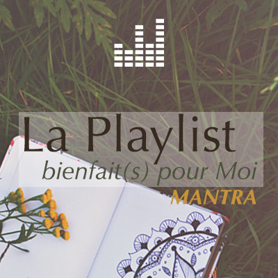 playlist_bienfaitspourmoi-MANTRA.jpg