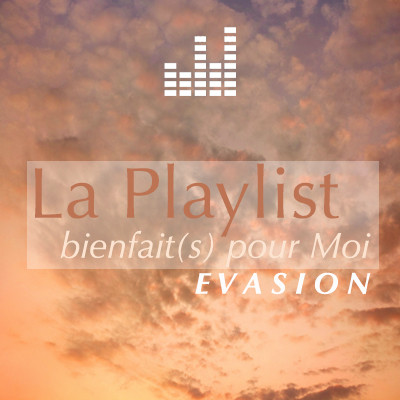 playlist_bienfaitspourmoi-evasion.jpg