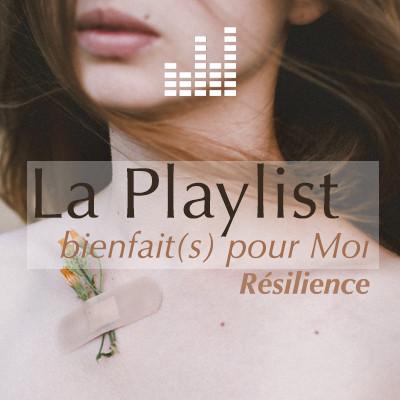 playlist_bienfaitspourmoi-resilience.jpg