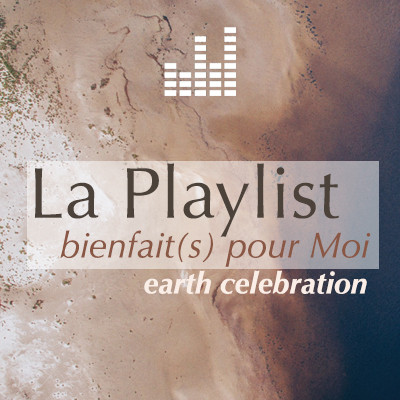 playlist_bienfaitspourelle-earth-celebra