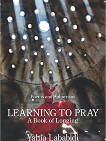 Learning to Pray: A Book of Longing, by Yahia Lababidi