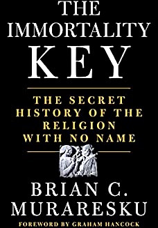 The Immortality Key: The Secret History of the Religion with No Name, by Brian C. Muraresku