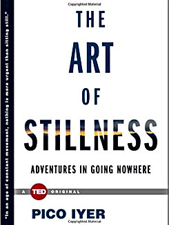 The Art of Stillness, by Pico Iyer