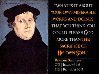 Luther Quotes #35 – Our Works V. Christ's Work
