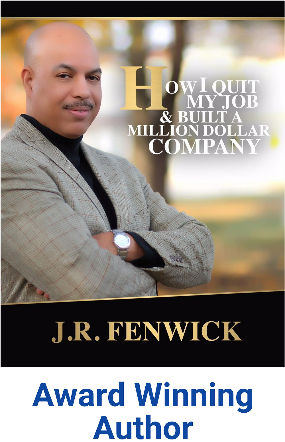 How I Quit My Job & Build a Million Dollar Company JR Fenwick