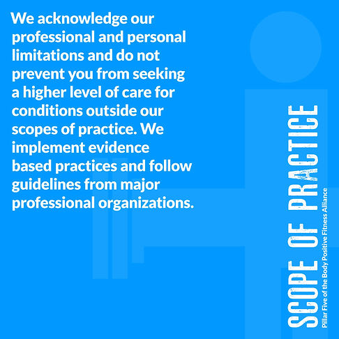 Light blue image that reads Scope of Practice We acknowledge our professional and personal limitations and do not prevent you from seeking a higher level of care for conditions outside our scopes of practice.  We implement evidence based practices and follow guidelines from major professional organizations.