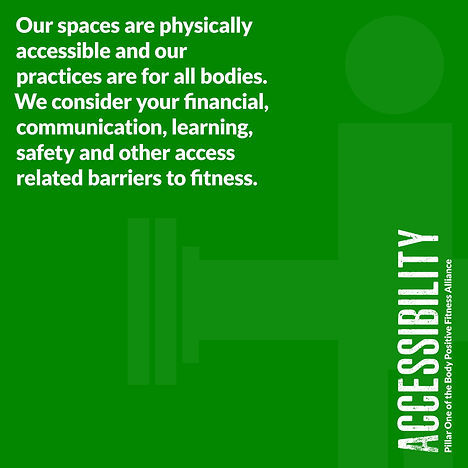 Green image that reads Accessibility Our spaces are physically accessible and our practices are for all bodies. We consider your financial, communication, learning, safety and other access related barriers to fitness.