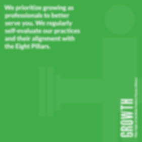 Green image that reads Growth We prioritize growing as professionals to better serve you. We regularly self-evaluate our practices and their alignment with the Eight Pillars.