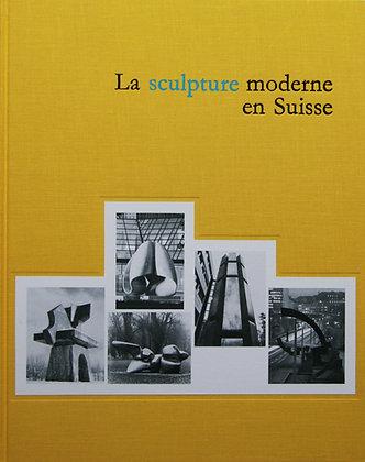 LA SCULPTURE MODERNE EN SUISSE - Volume III