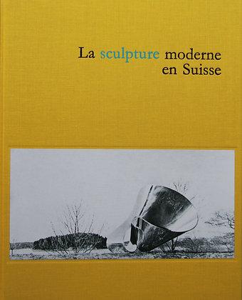 LA SCULPTURE MODERNE EN SUISSE - Volume IV