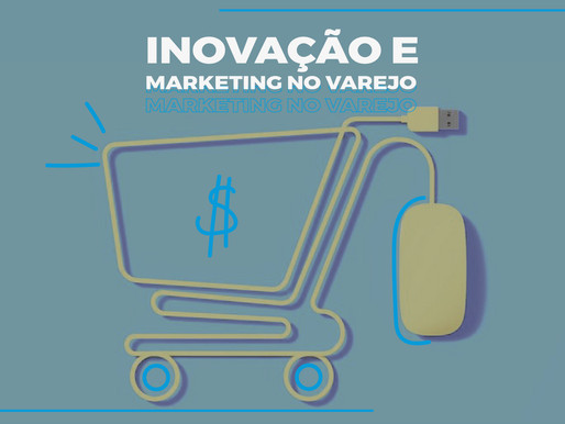 Inovação e Marketing no varejo: como se reinventar na crise