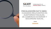 """Webinar """"Fiscalización SAT e IMSS: Cuidados relevantes en auditorías fiscales, de comercio exterior"""