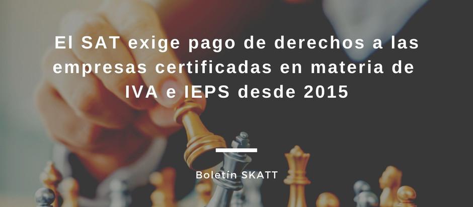 El SAT exige pago de derechos a las empresas certificadas en materia de IVA e IEPS desde 2015