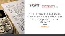 """Webinar """"Reforma Fiscal 2021, Cambios aprobados por el Congreso de la Unión"""""""