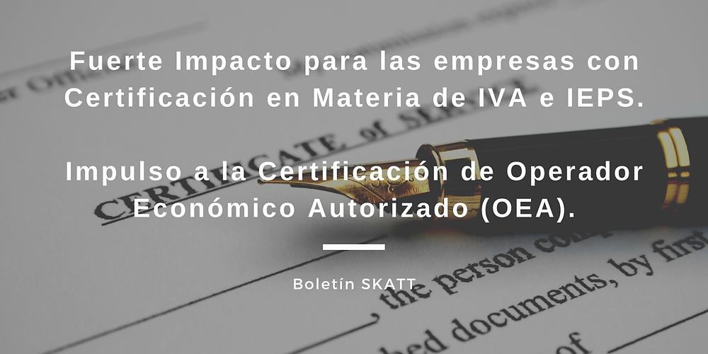 Golpe bajo a las empresas con  Certificación IVA e IEPS (A, AA, AAA)