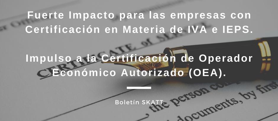 Fuerte Impacto para las empresas con Certificación en Materia de IVA e IEPS. Impulso a la Certificac