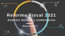 Reforma Fiscal 2021. Análisis Técnico y Comentarios.