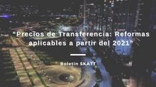 """""""Precios de Transferencia: Reformas aplicables a partir del 2021"""""""