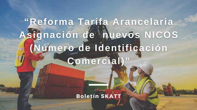 Reforma Tarifa Arancelaria: Asignación de  nuevos NICOS (Número de Identificación Comercial)