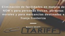 Eliminación de facilidades en materia de NOM´s para personas y mercancías en franja fronteriza