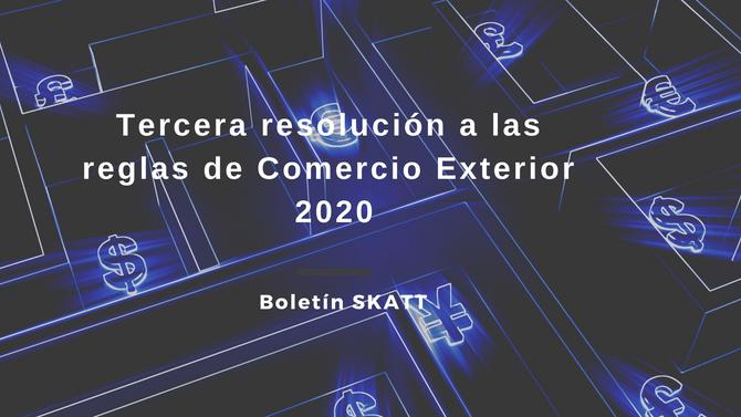 Tercera resolución a las reglas de Comercio Exterior 2020
