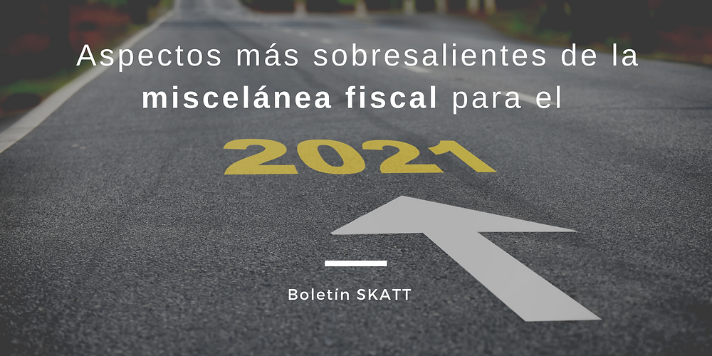 Aspectos más sobresalientes de la miscelánea fiscal para el 2021