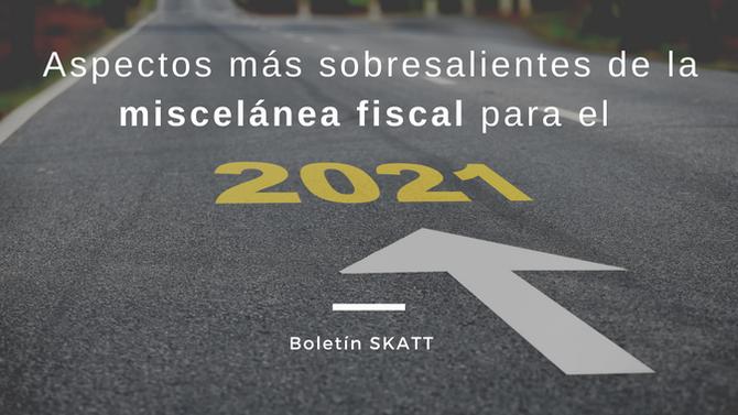 Aspectos más sobresalientes sobre la miscelánea fiscal para el 2021