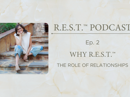 Ep. 2 - Why R.E.S.T.™ - The Role of Relationships
