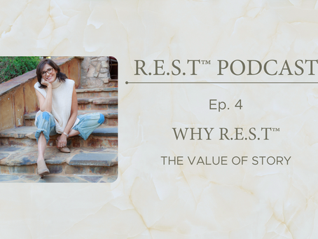 Ep. 4 - Why R.E.S.T.™ - The Value of Story