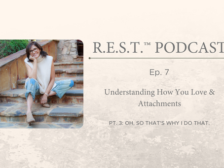 Ep. 7 - Understanding How You Love & Attachment Pt. 3