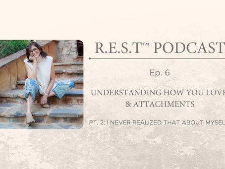 Ep. 6 - Understanding How You Love & Attachment Pt. 2