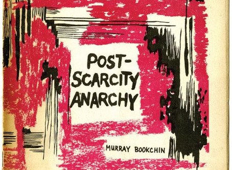Post Scarcity Anarchism – Classic Murray Bookchin
