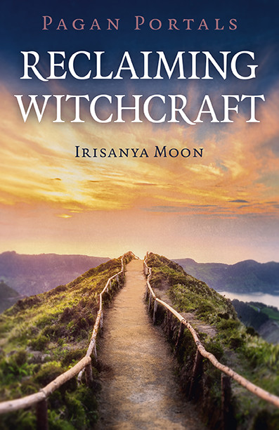 Reclaiming Witchcraft - new book by Irisanya Moon