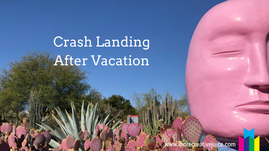 Crash Landing After Vacation