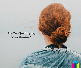 "Are You ""Just""ifying Your Genius?"