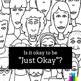 "Is it Okay to Be ""Just Okay""?"