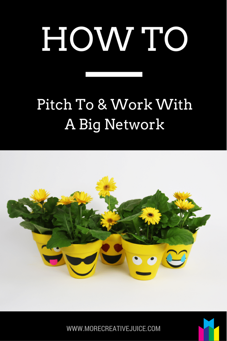 How to pitch to and work with a big network