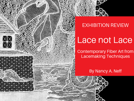 Lace – not Lace:  a Spectacular Exhibition of Modern Fiber Art Using Traditional Lace Making Techniq