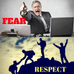 Fear or Respect